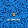 Be different.